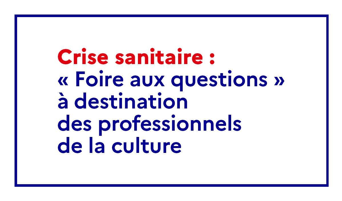 EAC, activités, déplacements, ouverture : FAQ sur le site du ministère de la Culture