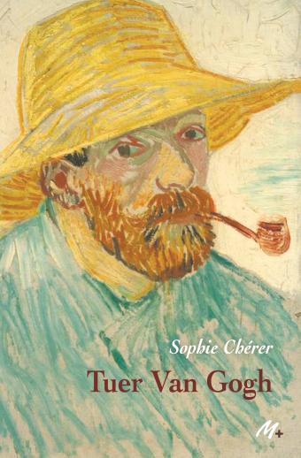 « Et si Van Gogh ne s'était pas suicidé ? Rencontre littéraire en direct avec Sophie Chérer mardi 19 mai à 18h