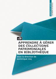 APPRENDRE À GÉRER DES COLLECTIONS PATRIMONIALES EN BIBLIOTHÈQUE (Presses de l'enssib)